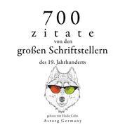 700 Zitate von den großen Schriftstellern des 19. Jahrhunderts - Sammlung bester Zitate