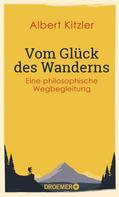 Albert Kitzler: Vom Glück des Wanderns ★★★★