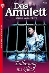 Das Amulett 8 – Liebesroman - Entlassung ins Glück