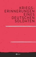 Unbekannter Autor: Kriegs-Erinnerungen eines deutschen Soldaten