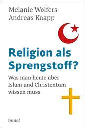 Religion als Sprengstoff? - Was man heute über Islam und Christentum wissen muss