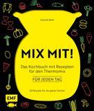 Daniela Behr: MIX MIT! Das Kochbuch für meinen Thermomix – für jeden Tag ★★★★