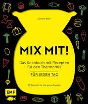 MIX MIT! Das Kochbuch für meinen Thermomix – für jeden Tag - 55 Rezepte für die ganze Familie