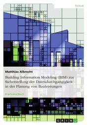 Building Information Modeling (BIM) zur Sicherstellung der Datendurchgängigkeit in der Planung von Bauleistungen