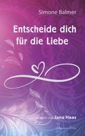 Simone Balmer: Entscheide dich für die Liebe