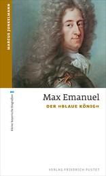 "Max Emanuel - Der ""Blaue König"""