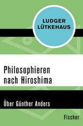 Philosophieren nach Hiroshima - Über Günther Anders