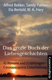 Das große Buch der Liebesgeschichten - 10 Romane und Erzählungen: Cassiopeiapress Unterhaltung