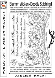 PADP-Script 10: Blumen Sticken - Doodle Stitching oder wie Sticken Schritt für Schritt zur Passion wird! - Ideenbuch der Stickerei. Stickmuster und Stickvorlagen für alle Techniken der Nutz- und Zierstiche von 1619 AD.