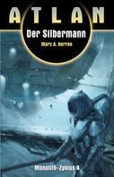 Marc A. Herren: ATLAN Monolith 4: Der Silbermann