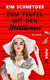 Zum Teufel mit den Millionen - Roman