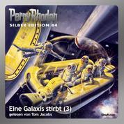 "Perry Rhodan Silber Edition 84: Eine Galaxis stirbt (Teil 3) - Perry Rhodan-Zyklus ""Aphilie"""