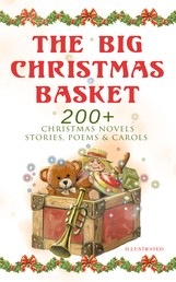 The Big Christmas Basket: 200+ Christmas Novels, Stories, Poems & Carols (Illustrated) - Life and Adventures of Santa Claus, The Gift of the Magi, A Christmas Carol, Silent Night, The Three Kings, Little Lord Fauntleroy, The Heavenly Christmas Tree, Little Women, The Tale of Peter Rabbit…