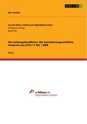 Die Leistungskondiktion. Der bereicherungsrechtliche Anspruch aus § 812 I 1 Alt. 1 BGB
