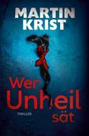 Martin Krist: Wer Unheil sät