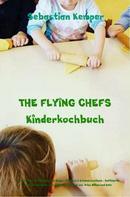 Sebastian Kemper: THE FLYING CHEFS Kinderkochbuch - Gerichte für Erwachsene und Kinder - Mitmach & Erlebniskochbuch