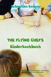 THE FLYING CHEFS Kinderkochbuch - Gerichte für Erwachsene und Kinder - Mitmach & Erlebniskochbuch - Raffinierte exklusive Rezepte vom Flitterwochenkoch von Prinz William und Kate