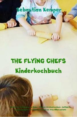 THE FLYING CHEFS Kinderkochbuch - Gerichte für Erwachsene und Kinder - Mitmach & Erlebniskochbuch