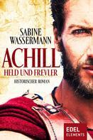 Sabine Wassermann: Achill. Held und Frevler