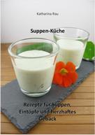 Katharina Rau: Suppen-Küche: Rezepte für Suppen, Eintöpfe und herzhaftes Gebäck ★★