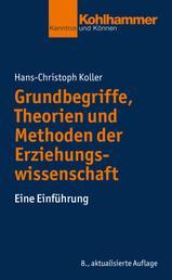 Grundbegriffe, Theorien und Methoden der Erziehungswissenschaft - Eine Einführung
