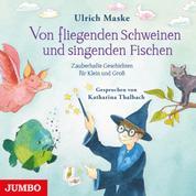 Von fliegenden Schweinen und singenden Fischen. Zauberhafte Geschichten für Klein und Groß.