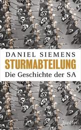 Sturmabteilung - Die Geschichte der SA - Mit zahlreichen Abbildungen