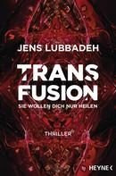 Jens Lubbadeh: Transfusion - Sie wollen dich nur heilen ★★★★