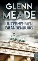 Glenn Meade: Unternehmen Brandenburg