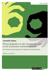 Phraseologismen in der Lautsprache und in der Deutschen Gebärdensprache - Der Versuch eines kontrastiven Vergleichs beider Sprachen