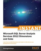 Anurag Acharya: Instant Microsoft SQL Server Analysis Service 2012 Dimensions and Cube