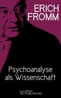 Erich Fromm: Psychoanalyse als Wissenschaft
