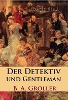 B. A. Groller: Der Detektiv und Gentleman