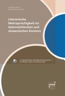 Andreas Leben: Literarische Mehrsprachigkeit im österreichischen und slowenischen Kontext