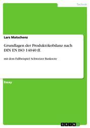 Grundlagen der Produktökobilanz nach DIN EN ISO 14040 ff. - mit dem Fallbeispiel: Schweizer Banknote