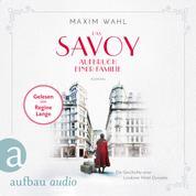 Die SAVOY-Saga, Band 1: Das Savoy - Aufbruch einer Familie (Ungekürzt)