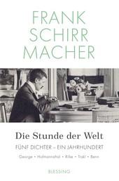 Die Stunde der Welt - Fünf Dichter – ein Jahrhundert: George – Hoffmansthal – Rilke – Trakl – Benn