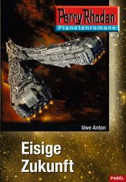 Planetenroman 5: Eisige Zukunft - Ein abgeschlossener Roman aus dem Perry Rhodan Universum