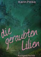 Karin Pelka: Die geraubten Lilien