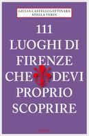 Giulia Castelli Gattinara: 111 Luoghi di Firenze che devi proprio scoprire ★★★★