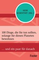 New Scientist: 100 Dinge, die Sie tun sollten, solange Sie diesen Planeten bewohnen ★
