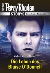 PERRY RHODAN-Storys: Die Leben des Blaise O'Donnell - Die verlorenen Jahrhunderte
