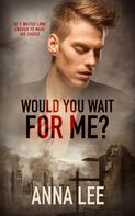 Anna Lee: Would You Wait For Me?