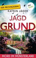 Katrin Jäger: Jagdgrund - Viktoria Latell ermittelt: Band 3 ★★★★