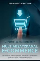 Der Best Practice Ratgeber: Multiabsatzkanal E-Commerce - Herstellende Unternehmen mit Händlernetz und eigenem Direktvertrieb in friedlicher Koexistenz