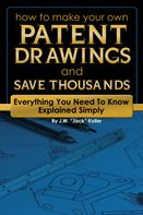 Jack Koller: How to Make Your Own Patent Drawing and Save Thousands