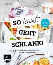 So leicht geht schlank! – Das einfachste Abnehmbuch der Welt - Einfach Abnehmen mit max. 6 Zutaten und 500 Kalorien je Mahlzeit