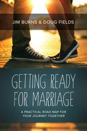 Getting Ready for Marriage - A Practical Road Map for Your Journey Together