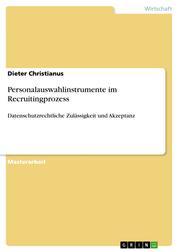 Personalauswahlinstrumente im Recruitingprozess - Datenschutzrechtliche Zulässigkeit und Akzeptanz
