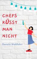 Daniela Wohlfahrt: Chefs küsst man nicht